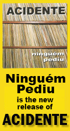 Ninguem                          Pediu is the Acidente's newest re- release!
